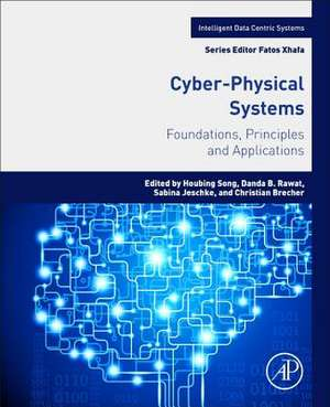 Cyber-Physical Systems: Foundations, Principles and Applications de Houbing Song