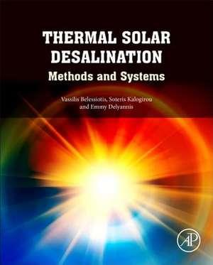 Thermal Solar Desalination: Methods and Systems de Vassilis Belessiotis