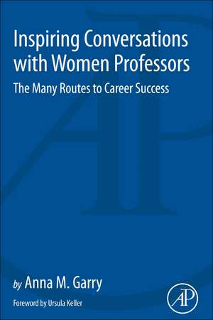 Inspiring Conversations with Women Professors: The Many Routes to Career Success de Anna Garry