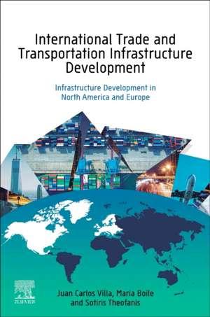 International Trade and Transportation Infrastructure Development: Experiences in North America and Europe de Juan Carlos Villa