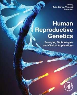 Human Reproductive Genetics: Emerging Technologies and Clinical Applications de Juan A. Garcia-Velasco