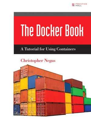 Docker Containers (Includes Content Update Program):  Build and Deploy with Kubernetes, Flannel, Cockpit, and Atomic de Christopher Negus