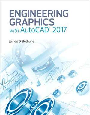 Engineering Graphics with AutoCAD 2017 de James D. Bethune