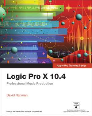 Logic Pro X 10.4 - Apple Pro Training Series de David Nahmani