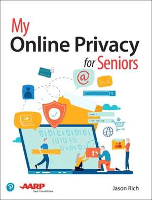 My Online Privacy for Seniors de Jason Rich
