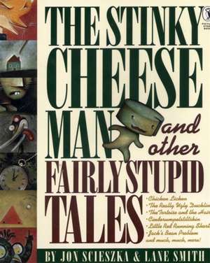 The Stinky Cheese Man and Other Fairly Stupid Tales de Jon Scieszka