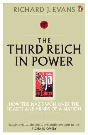 The Third Reich in Power, 1933 - 1939: How the Nazis Won Over the Hearts and Minds of a Nation de Richard J. Evans