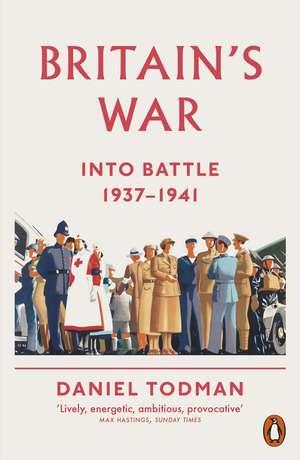 Britain's War: Into Battle, 1937-1941 de Daniel Todman