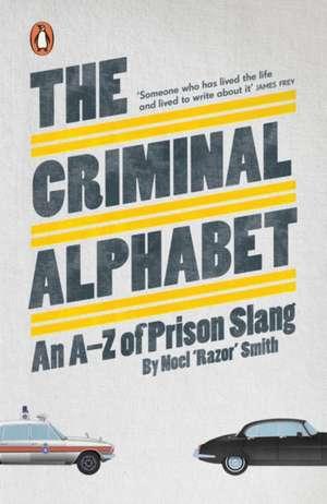 The Criminal Alphabet: An A-Z of Prison Slang de Noel 'Razor' Smith