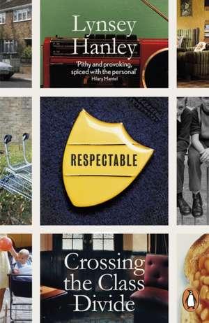 Respectable: Crossing the Class Divide de Lynsey Hanley