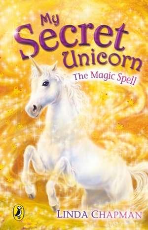 My Secret Unicorn:  The Magic Spell de Linda Chapman