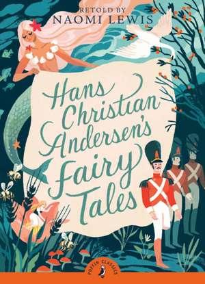 Hans Andersen's Fairy Tales: Retold by Naomi Lewis de Hans Christian Andersen