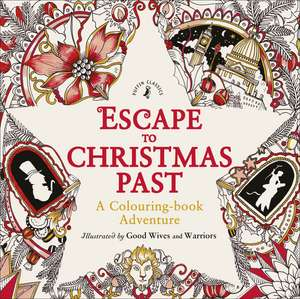 Escape to Christmas Past: A Colouring Book Adventure de Good Wives and Warriors