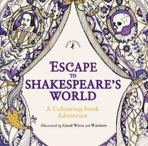 Escape to Shakespeare's World: A Colouring Book Adventure de William Shakespeare