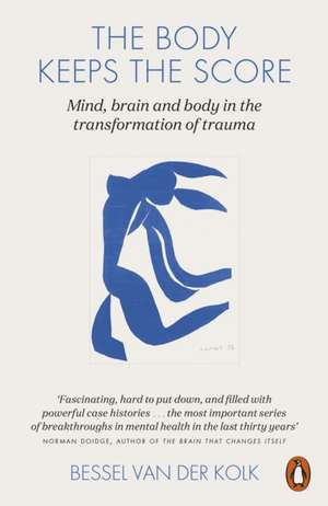 The Body Keeps the Score: Mind, Brain and Body in the Transformation of Trauma de Bessel van der Kolk