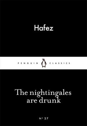 The Nightingales are Drunk de Hafez