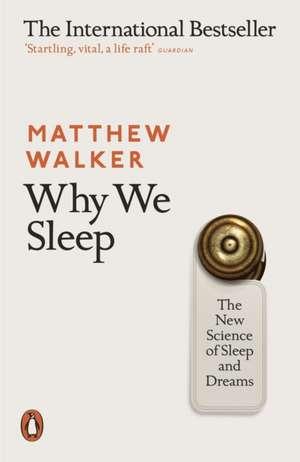 Why We Sleep: The New Science of Sleep and Dreams de Matthew Walker