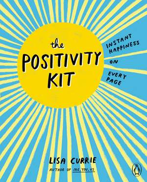 The Positivity Kit: Instant Happiness on Every Page de Lisa Currie