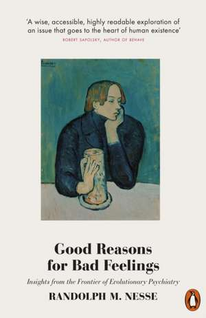 Good Reasons for Bad Feelings: Insights from the Frontier of Evolutionary Psychiatry de Randolph M. Nesse
