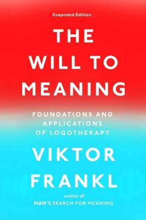 The Will to Meaning:  Foundations and Applications of Logotherapy de Viktor E. Frankl