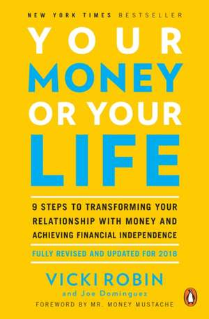 Your Money Or Your Life: 9 Steps to Transforming Your Relationship with Money and Achieving Financial Independence: Revised and Updated for the 21st Century de Vicki Robin