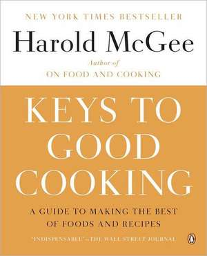Keys to Good Cooking:  A Guide to Making the Best of Foods and Recipes de Harold McGee