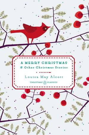 A Merry Christmas: And Other Christmas Stories de Louisa May Alcott
