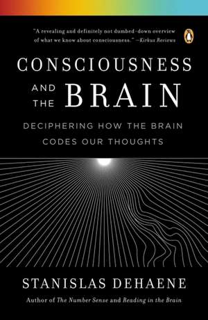 Consciousness and the Brain:  Deciphering How the Brain Codes Our Thoughts de Stanislas Dehaene