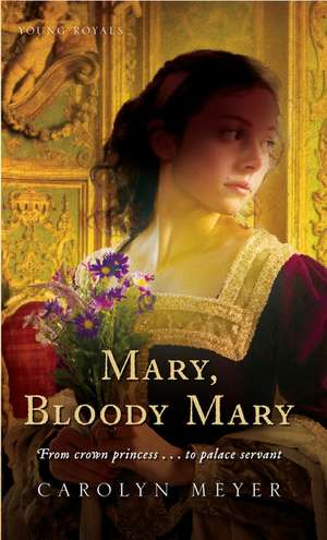 Mary, Bloody Mary: A Young Royals Book de Carolyn Meyer