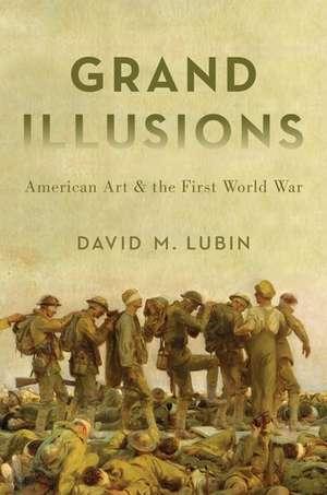 Grand Illusions: American Art and the First World War de David Lubin