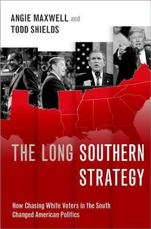 The Long Southern Strategy: How Chasing White Voters in the South Changed American Politics de Angie Maxwell