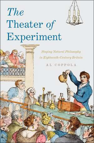 The Theater of Experiment: Staging Natural Philosophy in Eighteenth-Century Britain de Al Coppola