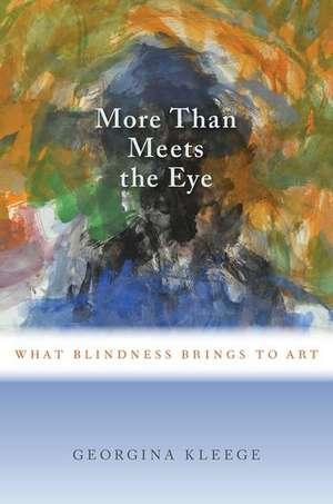 More than Meets the Eye: What Blindness Brings to Art de Georgina Kleege