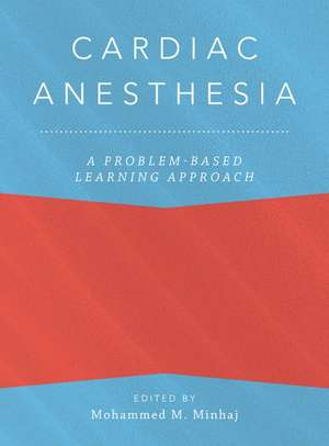Cardiac Anesthesia: A Problem-Based Learning Approach de Mohammed Minhaj