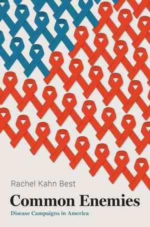 Common Enemies: Disease Campaigns in America de Rachel Kahn Best