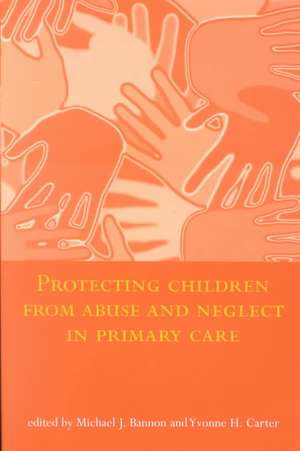 Protecting Children from Abuse and Neglect in Primary Care de Michael J. Bannon