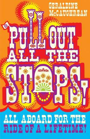 Pull Out All the Stops!. Geraldine McCaughrean