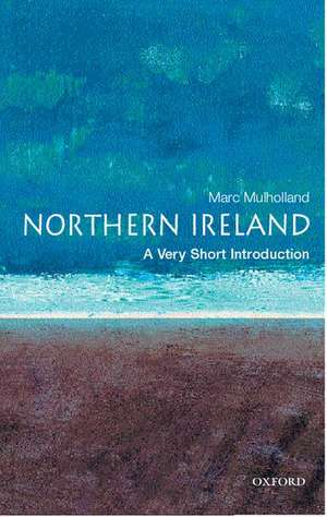Northern Ireland: A Very Short Introduction de Marc Mulholland