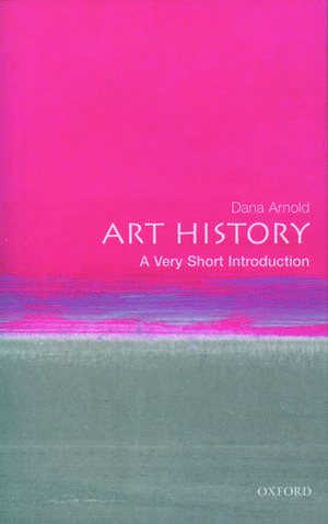 Art History: A Very Short Introduction de Dana Arnold
