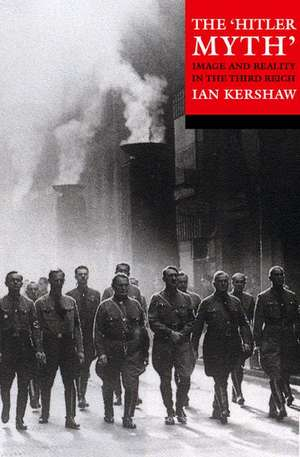 The 'Hitler Myth': Image and Reality in the Third Reich de Ian Kershaw