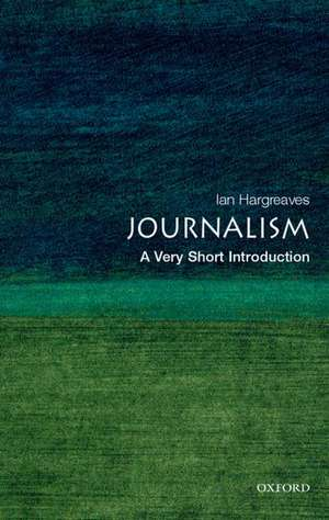 Journalism: A Very Short Introduction de Ian Hargreaves