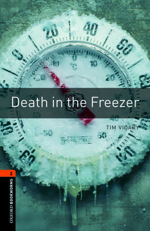 Oxford Bookworms Library: Level 2:: Death in the Freezer de Tim Vicary
