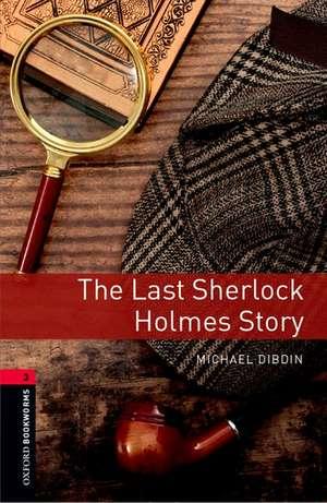 Oxford Bookworms Library: Level 3:: The Last Sherlock Holmes Story de Michael Dibdin