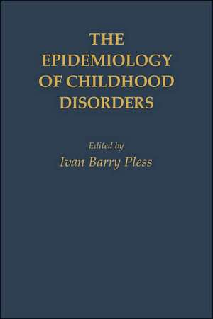 The Epidemiology of Childhood Disorders de Ivan Barry Pless