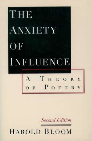 The Anxiety of Influence: A Theory of Poetry de Harold Bloom