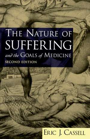 The Nature of Suffering and the Goals of Medicine de Eric J. Cassell