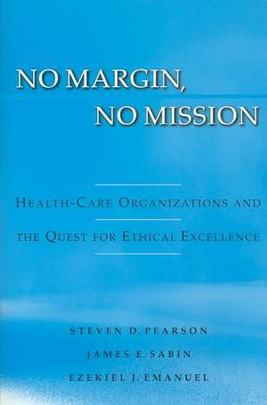 No Margin, No Mission: Health-Care Organizations and the Quest for Ethical Excellence de Steven D. Pearson