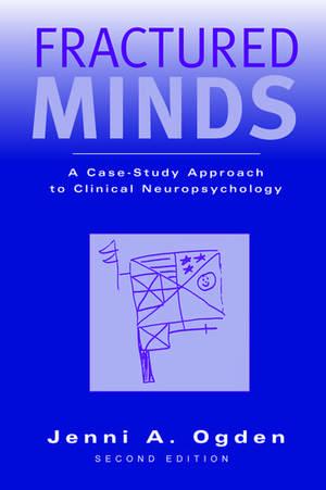 Fractured Minds: A case-study approach to clinical neuropsychology de Jenni A. Ogden