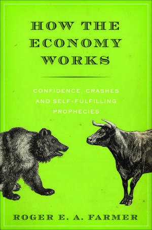 How the Economy Works: Confidence, Crashes, and Self-Fulfilling Prophecies de Roger Farmer