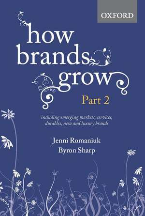 How Brands Grow: Part 2: Emerging Markets, Services, Durables, New and Luxury Brands de Jenni Romaniuk